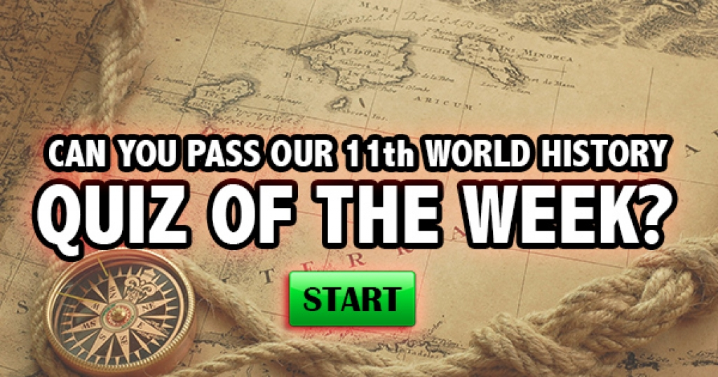 Can You Pass Our 11th World History Quiz of the Week?