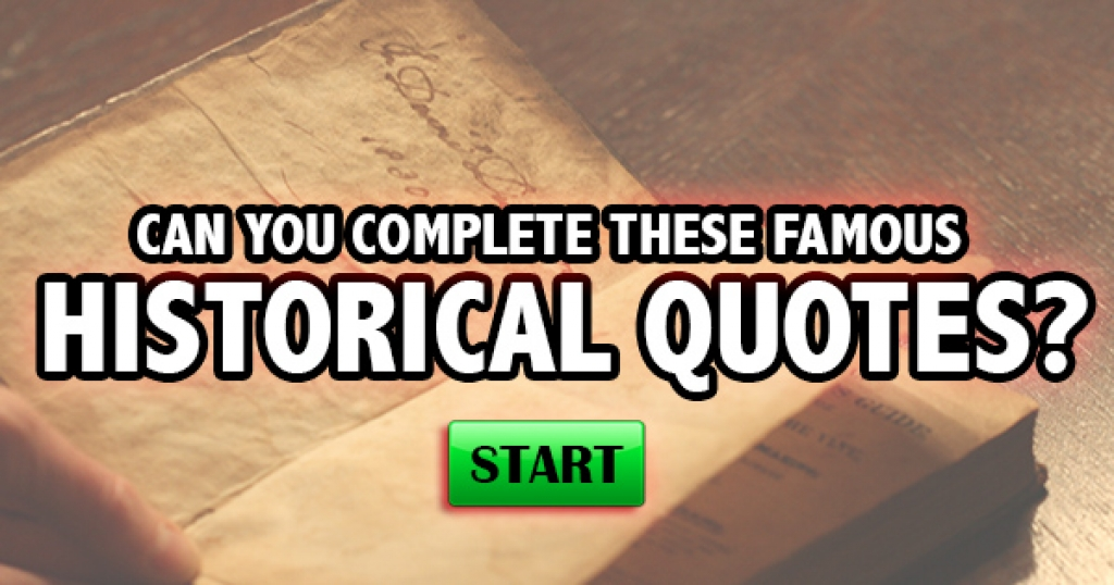 Can You Complete These Famous Historical Quotes?