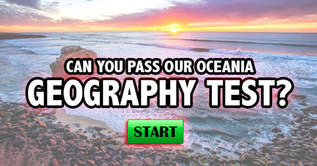 Can You Pass Our Oceania Geography Test?