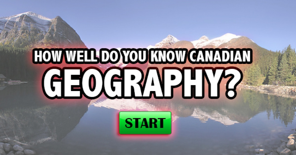 How Well Do You Know Canadian Geography?
