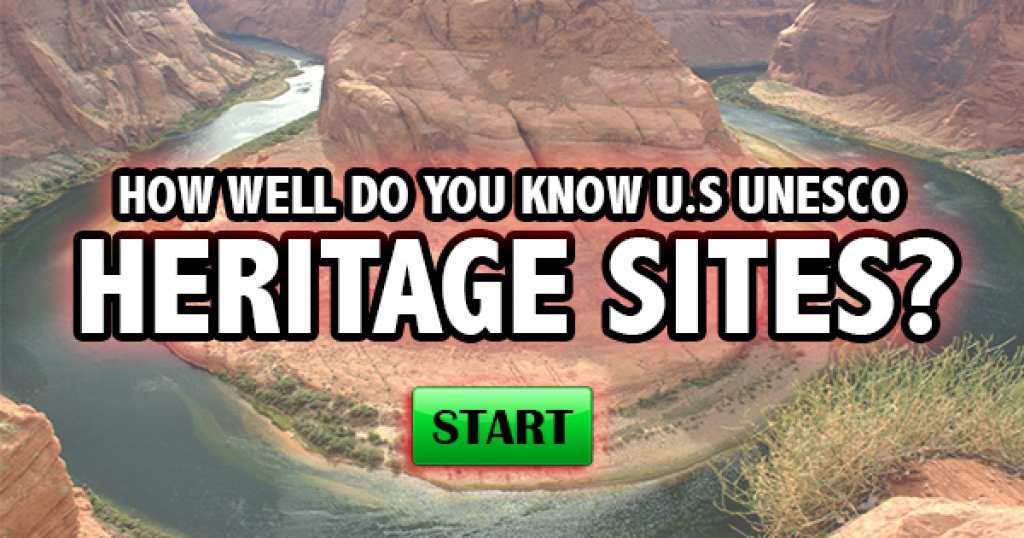 How Well Do You Know U.S. UNESCO Heritage Sites?