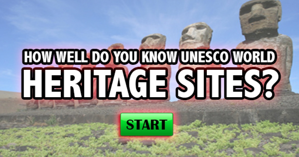 How Well Do You Know UNESCO World Heritage Sites?