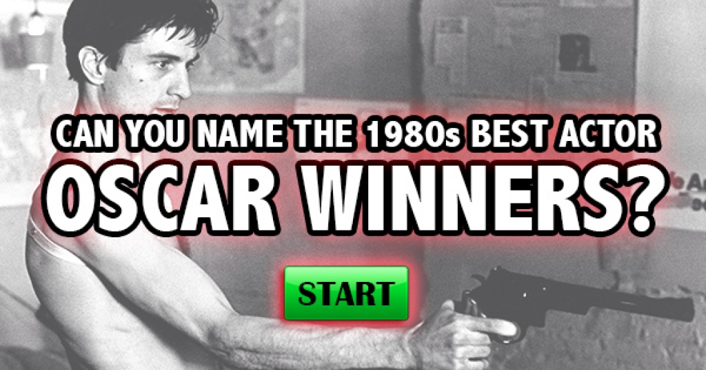 Can You Name The 1980s Best Actor Oscar Winners?