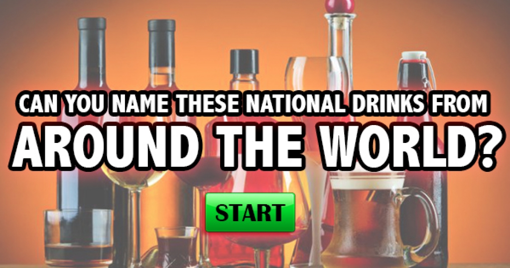 Can You Name These National Drinks From Around The World?