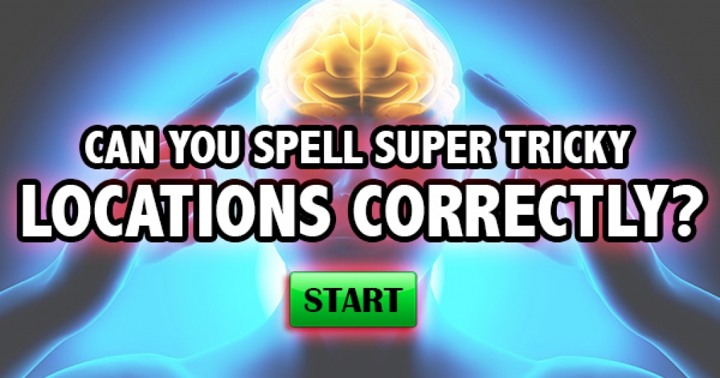 Can You Spell Super Tricky Locations Correctly?