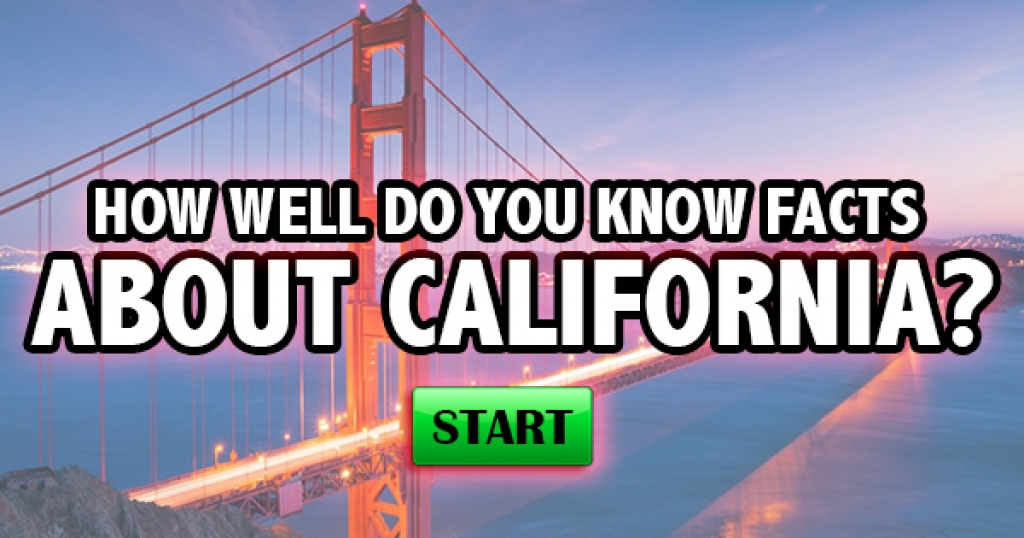 How Well Do You Know Facts About California?