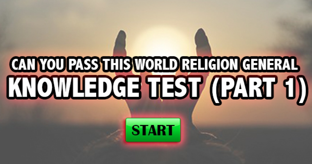 Can You Pass This World Religion General Knowledge Test (Part 1)