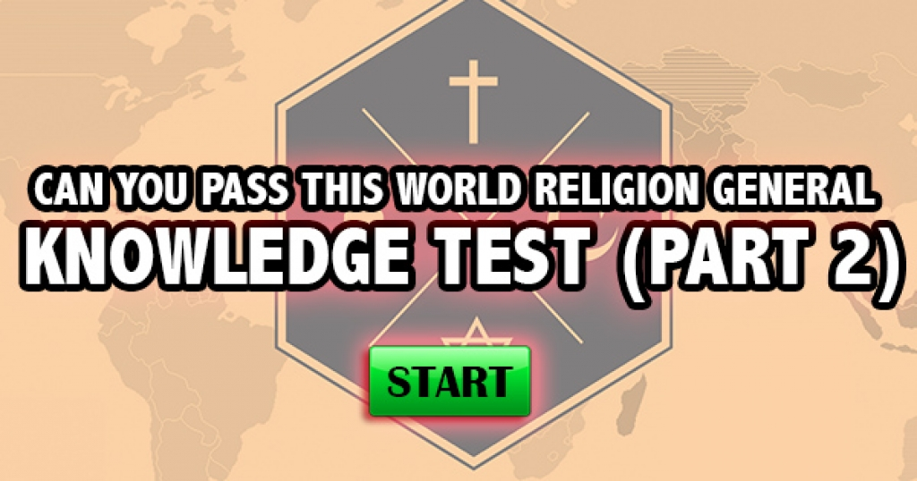 Can You Pass This World Religion General Knowledge Test (Part 2)