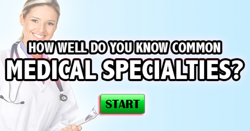 How Well Do You Know Common Medical Specialties?