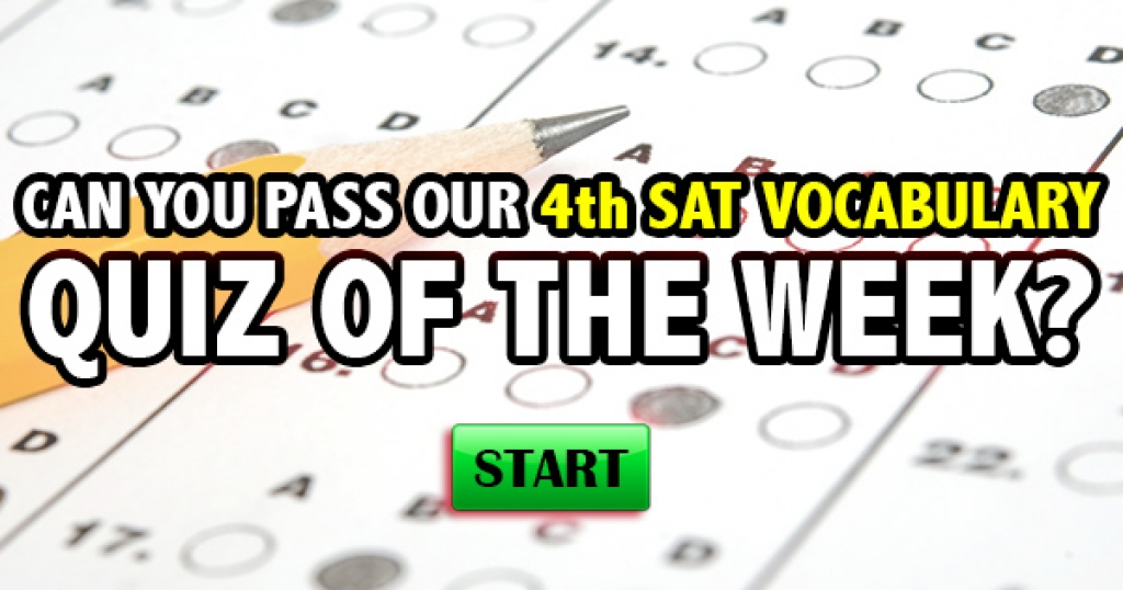 Can You Pass Our 4th SAT Vocabulary Quiz Of The Week?