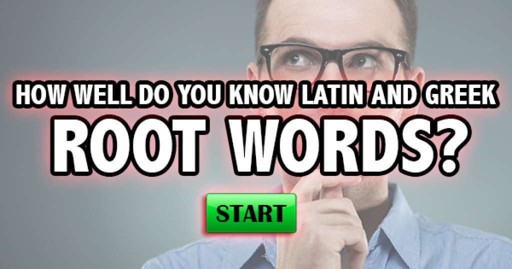 How Well Do You Know Latin and Greek Root Words?