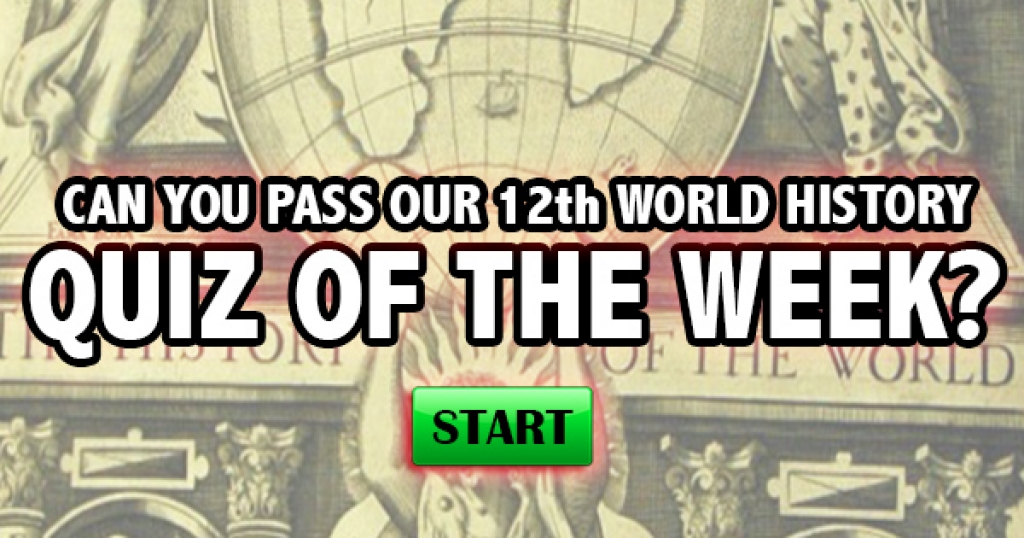 Can You Pass Our 12th World History Quiz of the Week?