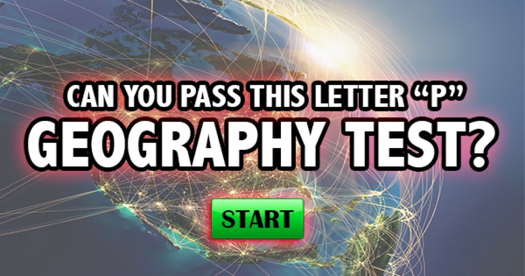"Can You Pass This Letter ""P"" Geography Test?"