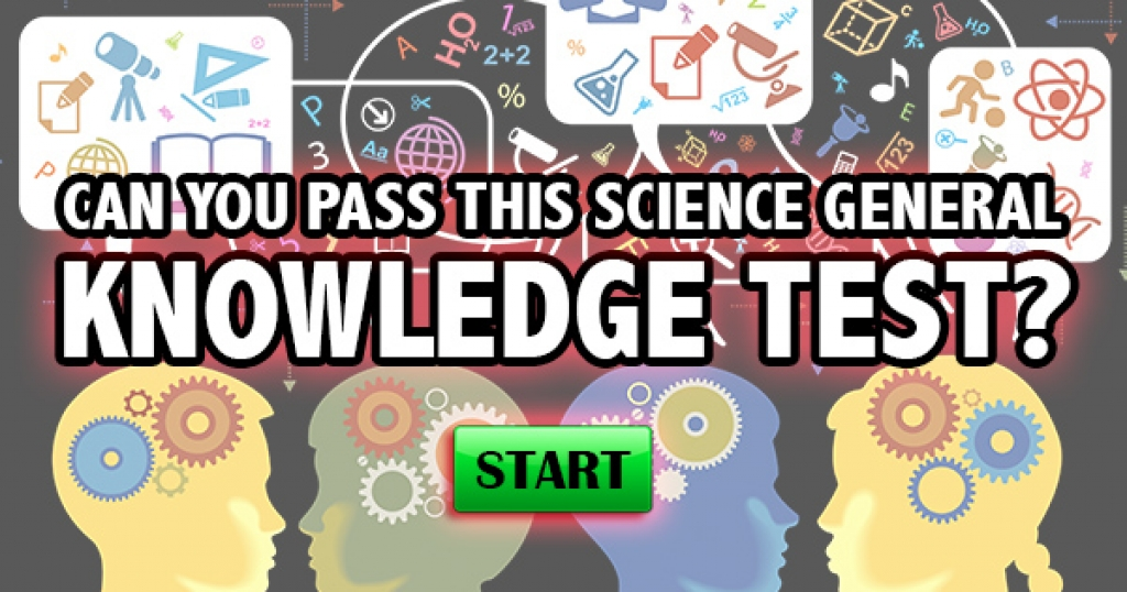 Can You Pass This Science General Knowledge Test?