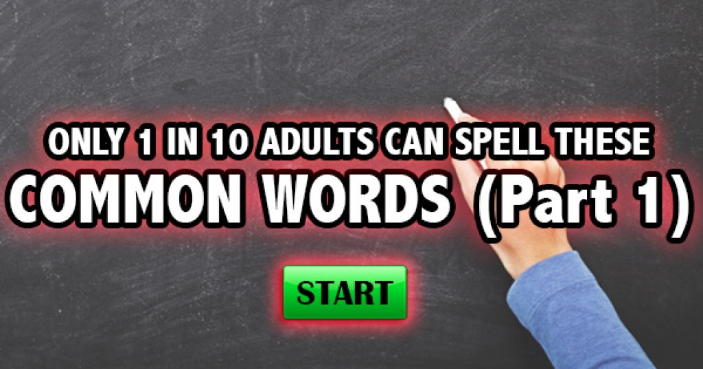 Only 1 in 10 Adults Can Spell These Common Words (Part 1)
