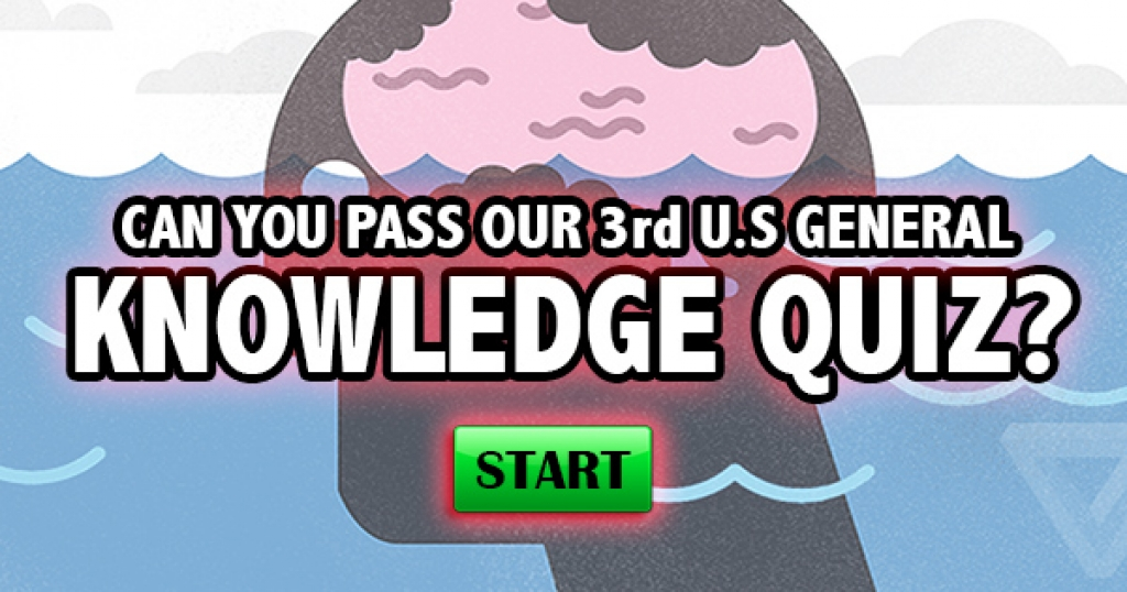 Can You Pass Our 3rd U.S. General Knowledge Quiz?