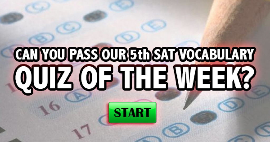 Can You Pass Our 5th SAT Vocabulary Quiz Of The Week?