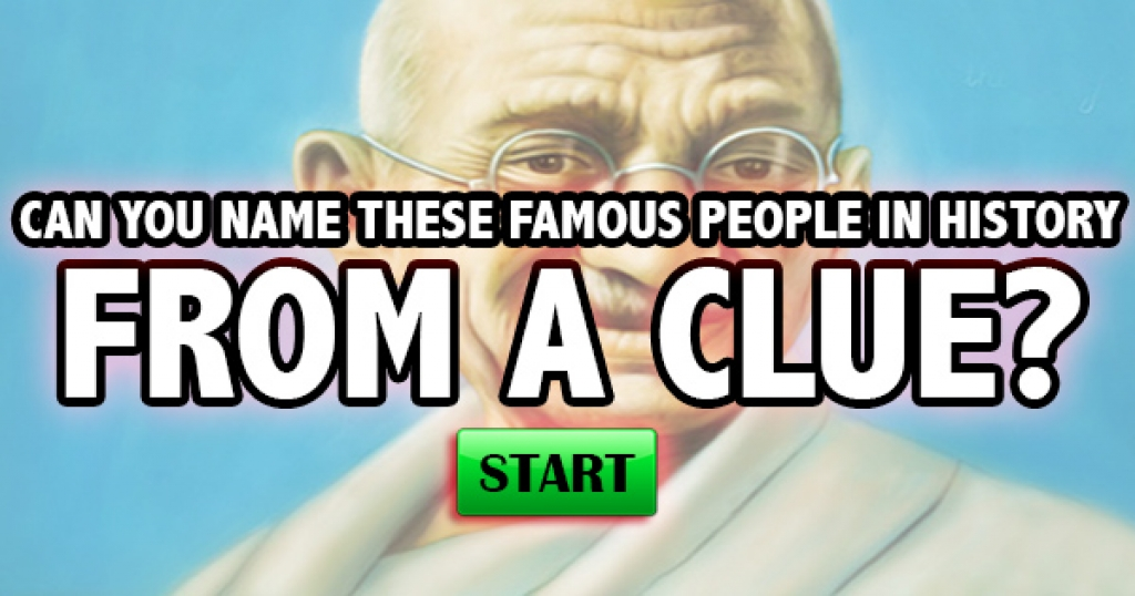 Can You Name These Famous People In History From A Clue?