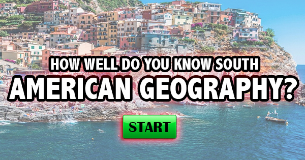How Well Do You Know South American Geography?