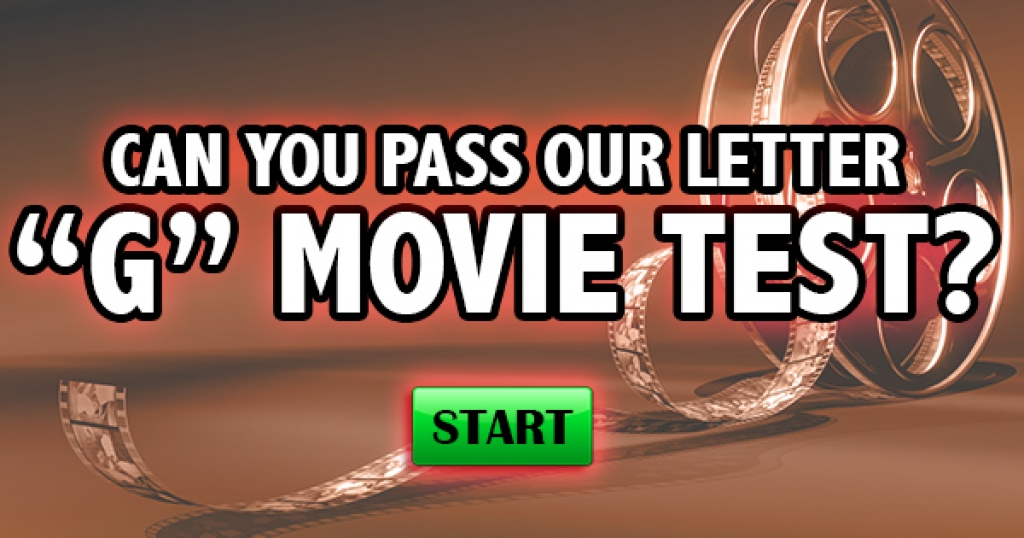 "Can You Pass Our Letter ""G"" Movie Test?"