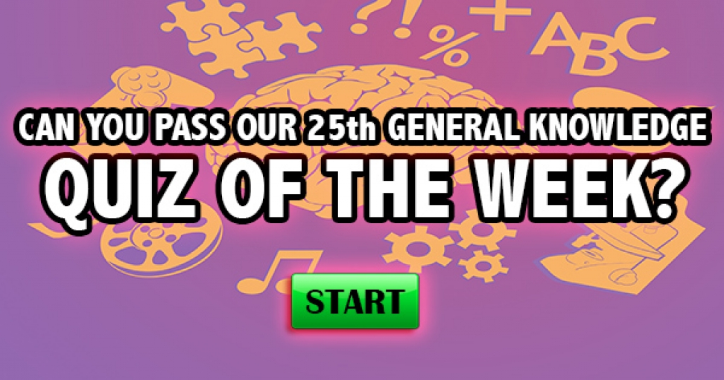 Can You Pass Our 25th General Knowledge Quiz of the Week?