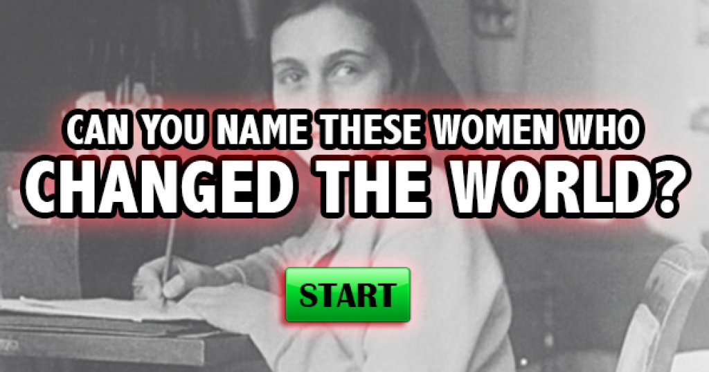 Can You Name These Women Who Changed The World?