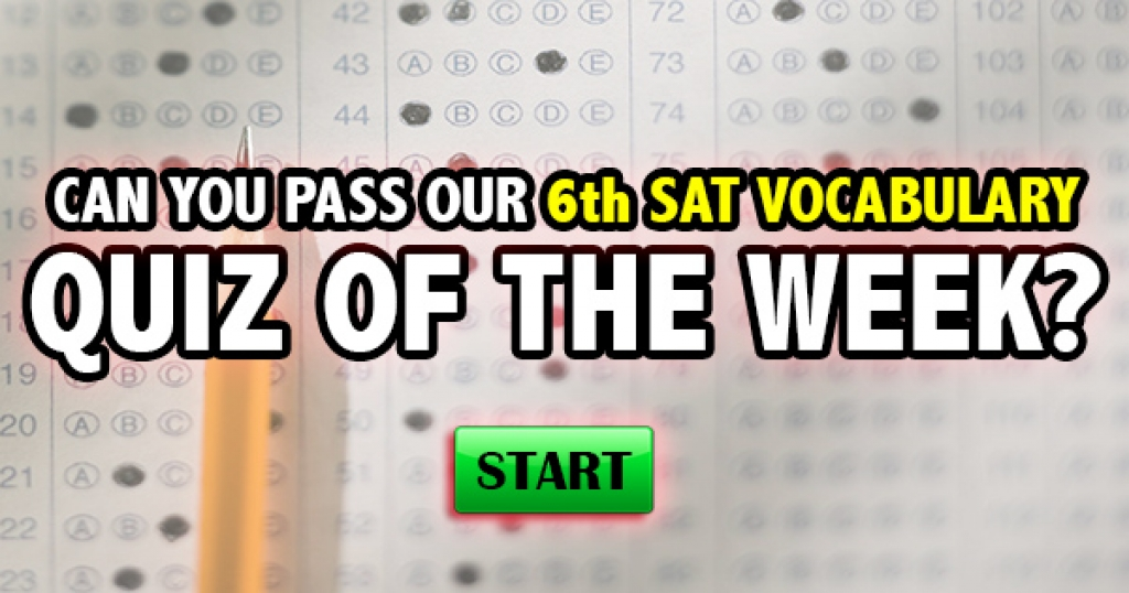 Can You Pass Our 6th SAT Vocabulary Quiz Of The Week?