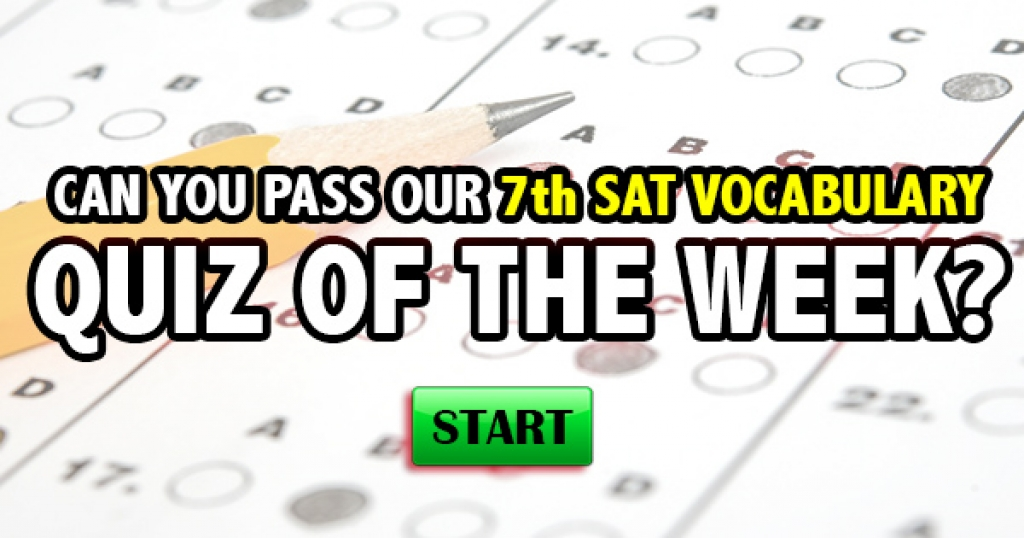 Can You Pass Our 7th SAT Vocabulary Quiz Of The Week?