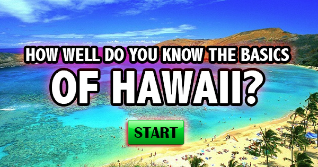 How Well Do You Know The Basics of Hawaii?