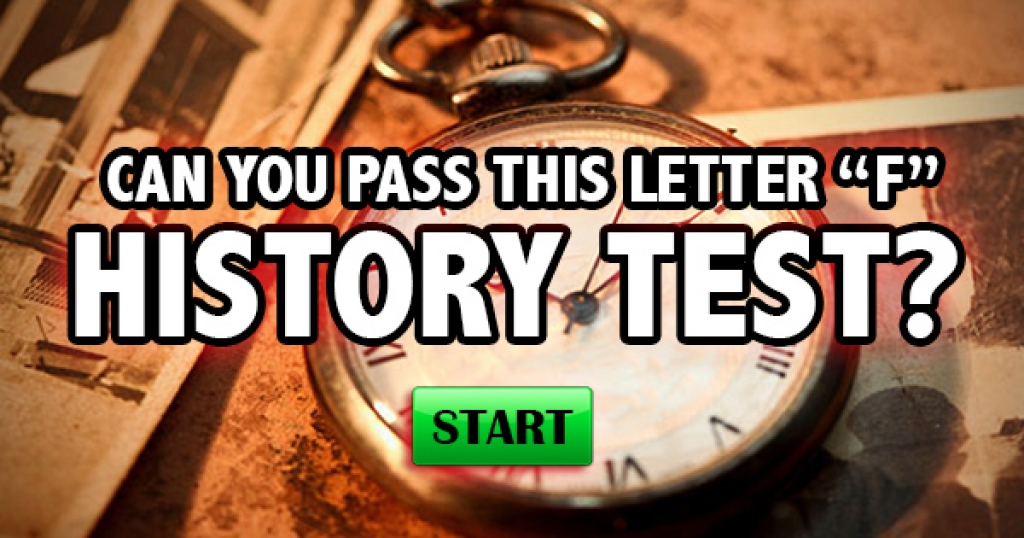 "Can You Pass This Letter ""F"" History Test?"