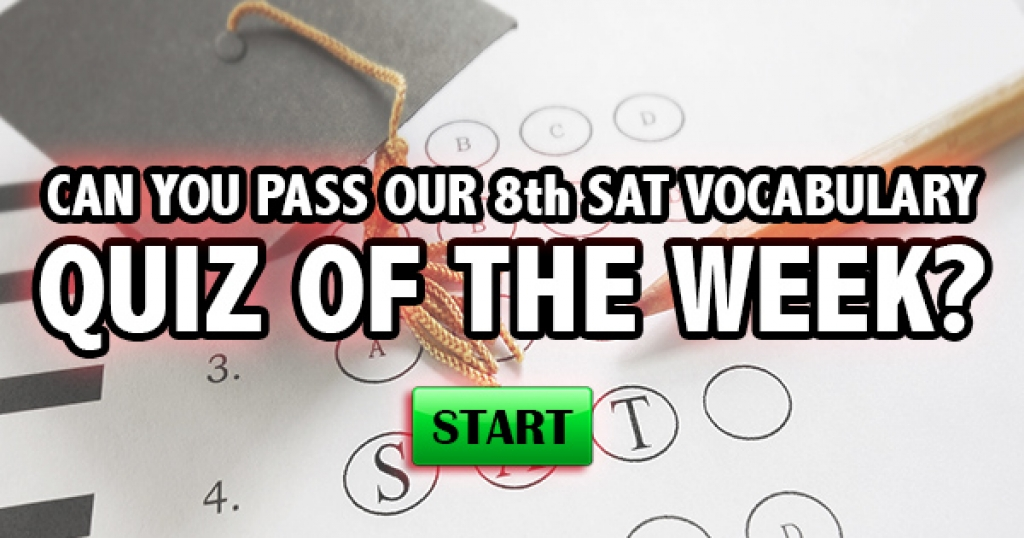 Can You Pass Our 8th SAT Vocabulary Quiz Of The Week?