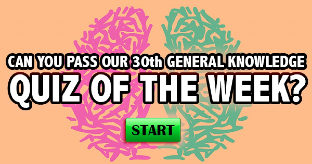 Can You Pass Our 30th General Knowledge Quiz of the Week?