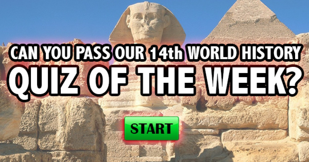 Can You Pass Our 14th World History Quiz of the Week?
