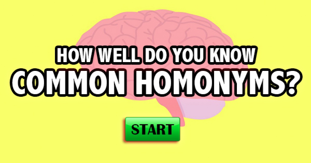 How Well Do You Know Common Homonyms?