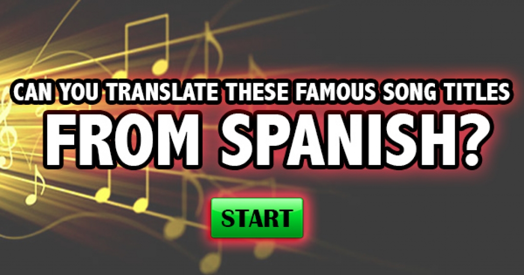 Can You Translate These Famous Song Titles From Spanish?