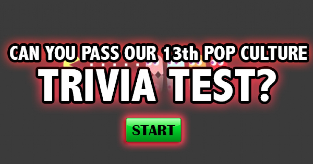 Can You Pass Our 13th Pop Culture Trivia Test?