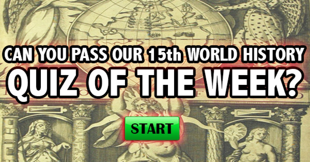 Can You Pass Our 15th World History Quiz of the Week?