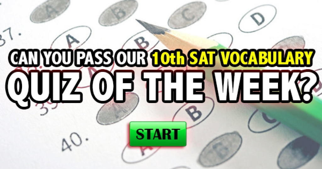 Can You Pass Our 10th SAT Vocabulary Quiz Of The Week?