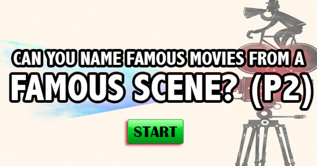 Can You Name Famous Movies From A Famous Scene? (Part 2)