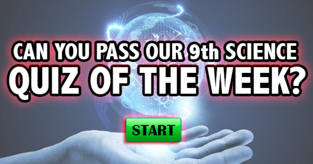 Can You Pass Our 9th Science Quiz Of The Week?