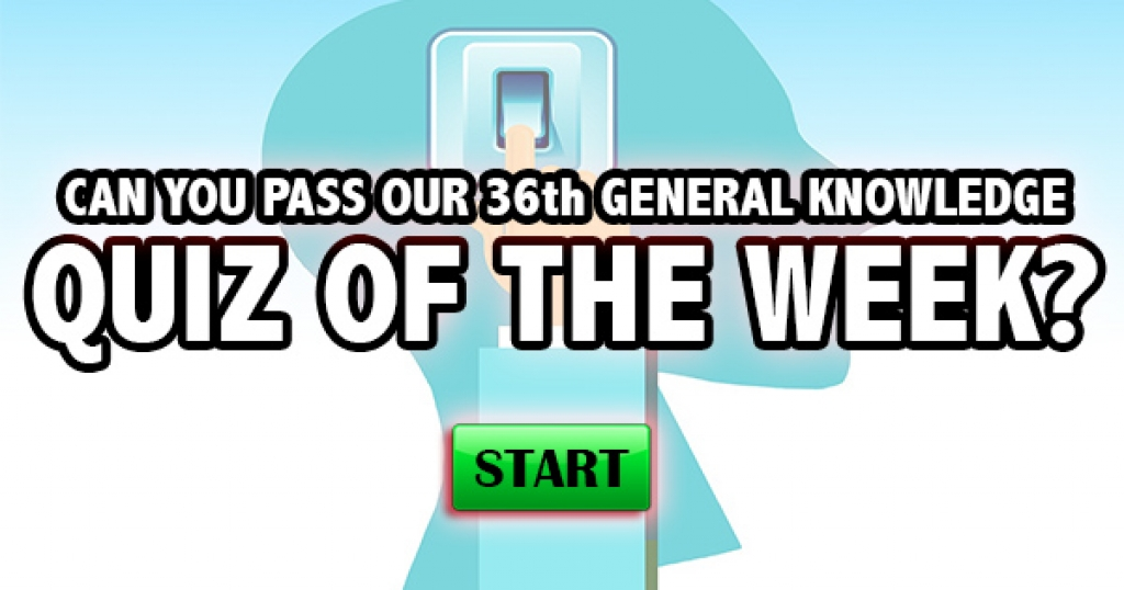 Can You Pass Our 36th General Knowledge Quiz of the Week?