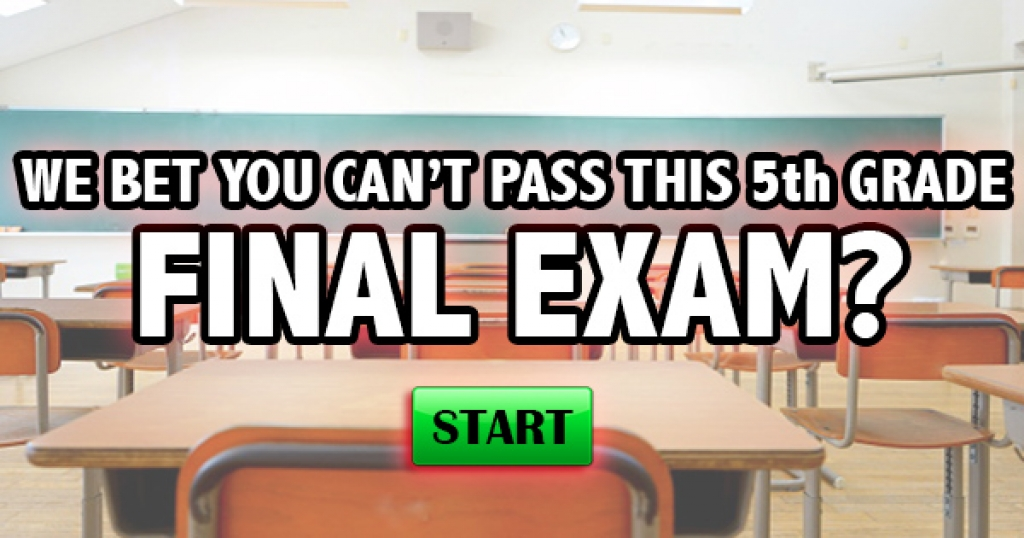 We Bet You Can't Pass This 5th Grade Final Exam!
