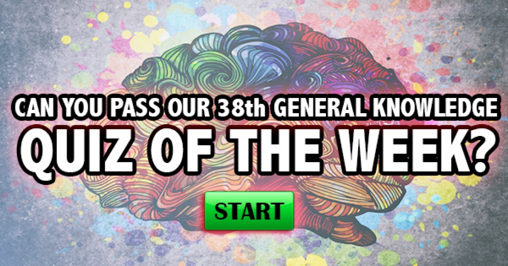 Can You Pass Our 38th General Knowledge Quiz of the Week?