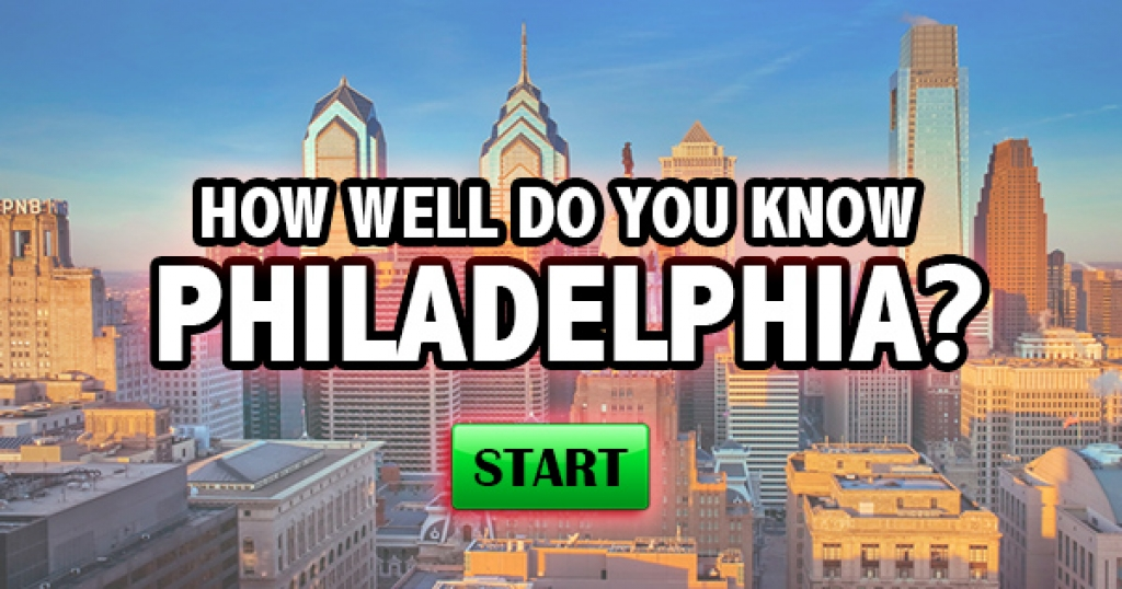 How Well Do You Know Philadelphia?