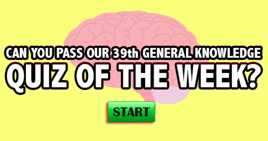 Can You Pass Our 39th General Knowledge Quiz of the Week?