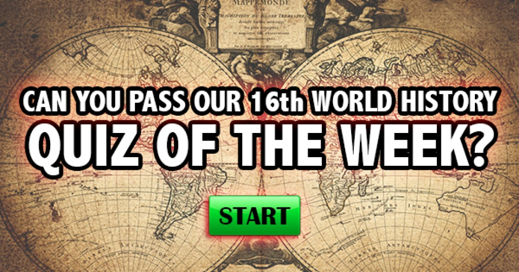Can You Pass Our 16th World History Quiz of the Week?