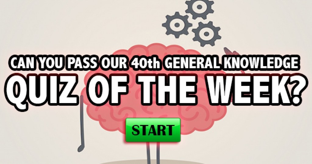 Can You Pass Our 40th General Knowledge Quiz of the Week?