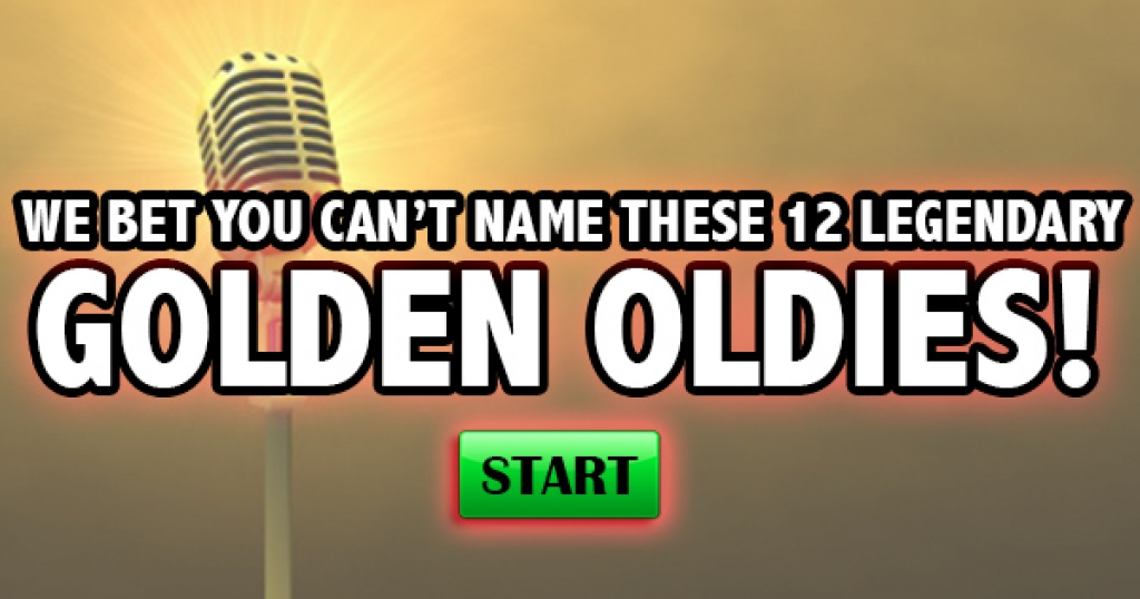 We Bet You Can't Name 12 Legendary Golden Oldies!