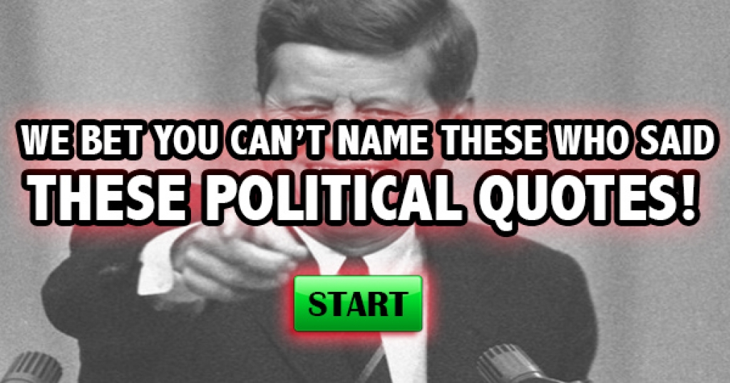 We Bet You Can't Name Who Said These Political Quotes!