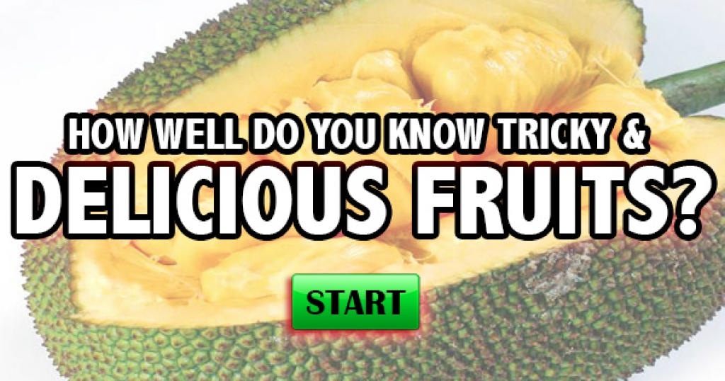How Well Do You Know Tricky & Delicious Fruits?